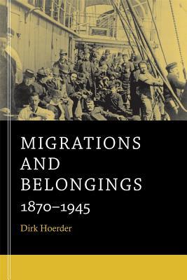 Migrations and Belongings By Hoerder, Dirk