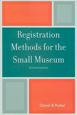 Registration Methods for the Small Museum By Reibel, Daniel B.